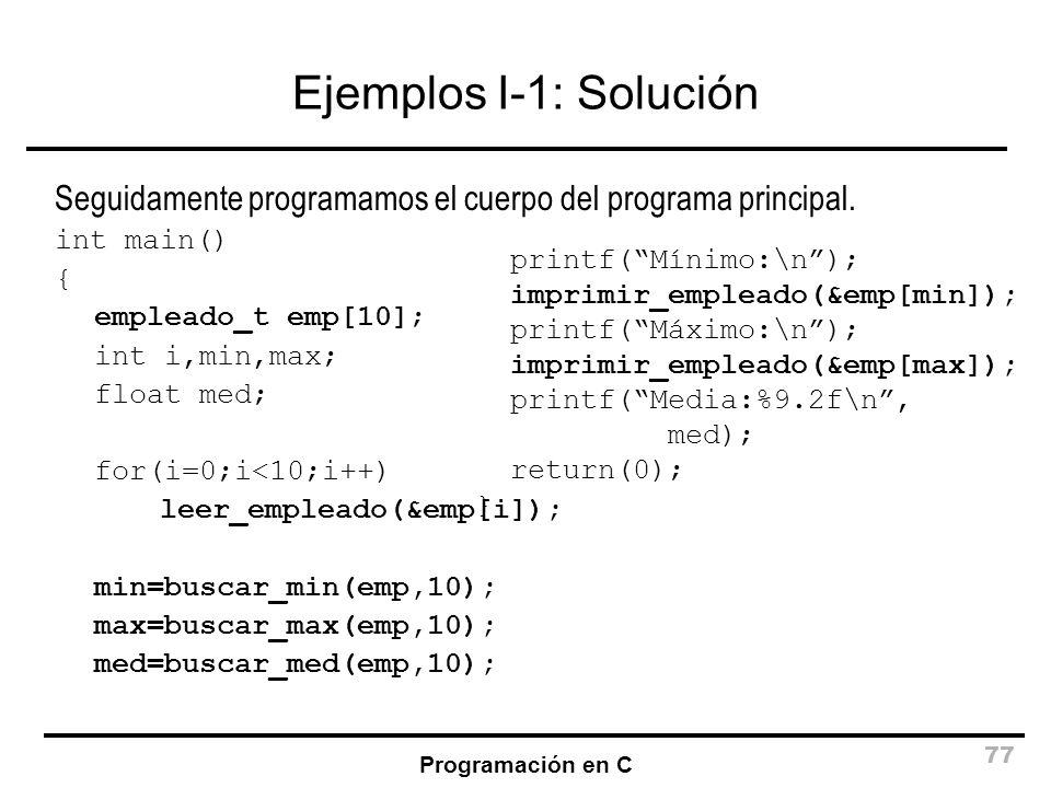 Ejemplos I-1: Solución Seguidamente programamos el cuerpo del programa principal. int main() { empleado_t emp[10];
